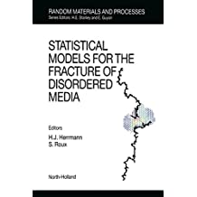 Statistical Models for the Fracture of Disordered Media (Random Materials and Processes)