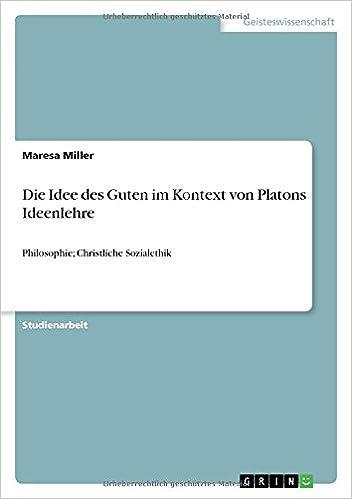 Idee Des Guten Im Kontext Von Platons Ideenlehre Philosophie Christliche Sozialethik Amazon De Maresa Miller Bucher