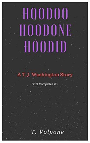 HooDoo, Hoodone, Hoodid: A T.J. Washington Story (SEG Completes)