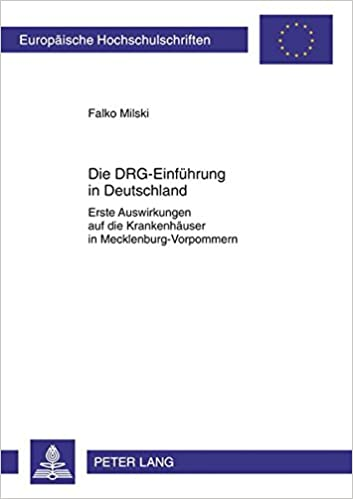 Die Drg-Einfuehrung in Deutschland: Erste Auswirkungen Auf Die Krankenhaeuser in Mecklenburg-Vorpommern (Europaeische Hochschulschriften / European University Studie)