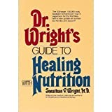 Dr. Wright's Guide to Healing With Nutrition