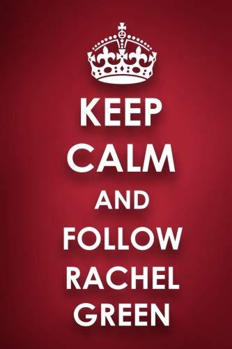 Keep Calm And Follow Rachel Green: Rachel Green Diary Journal Notebook