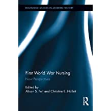 First World War Nursing: New Perspectives (Routledge Studies in Modern History)