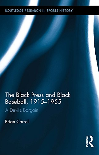 The Black Press and Black Baseball, 1915-1955: A Devil's Bargain (Routledge Research in Sports History) Pdf