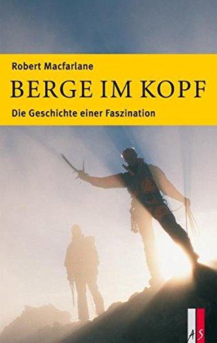 Berge im Kopf: Die Geschichte einer Faszination (Alpinismus)