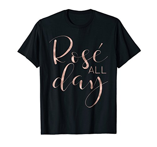 Funny & Cute Rose All Day Wine Lover T-shirt & Gift G002016