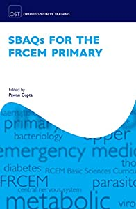 SBAQs for the FRCEM Primary (Oxford Specialty Training: Revision Texts)