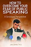 How to Overcome Your Fear of Public Speaking: A Scriptural Perspective