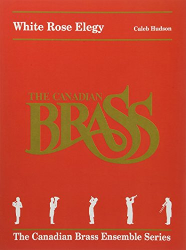 White Rose Elegy: The Canadian Brass Ensemble Series (Brass Book Ensemble Music)