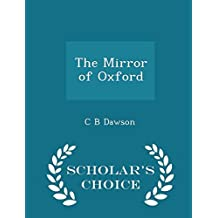 The Mirror of Oxford - Scholar's Choice Edition