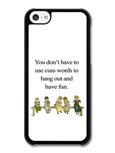 You Don't Have To Use Cuss Words to Hang Out and Have Fun Quote Retro Design case for iPhone 5C