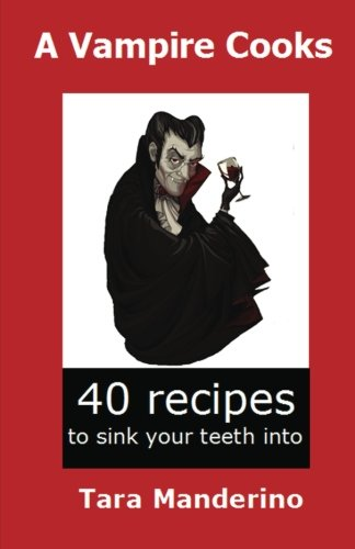 Download A Vampire Cooks: 40 Recipes to Sink Your Teeth Into pdf