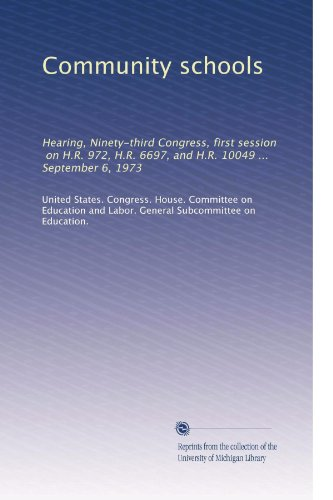 Community schools: Hearing, Ninety-third Congress, first session, on H.R. 972, H.R. 6697, and H.R. 10049 ... September 6, 1973