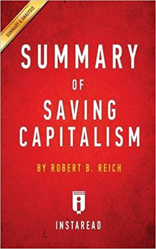 Book Summary of Saving Capitalism: By Robert B. Reich Includes Analysis by Instaread Summaries (2016-04-08)