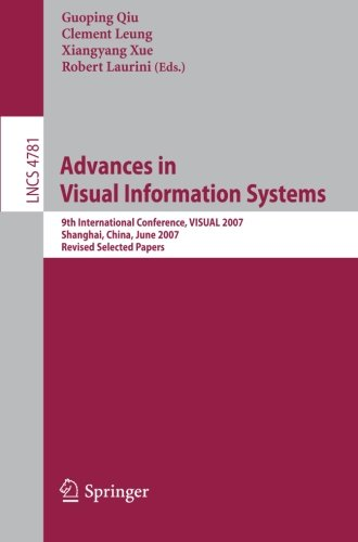 Advances in Visual Information Systems: 9th International Conference, VISUAL 2007 Shanghai, China, June 28-29, 2007 Revised Selected Papers (Lecture Notes in Computer Science)