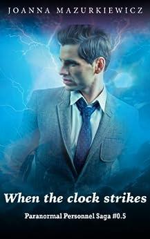 When the clock strikes (Paranormal Personnel Saga #0.5) by [Mazurkiewicz, Joanna]