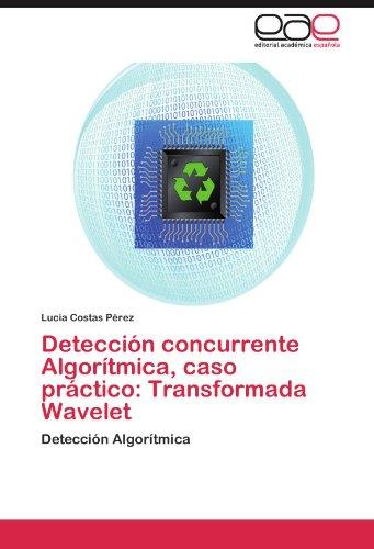 Deteccion concurrente Algoritmica, caso practico: Transformada Wavelet: Deteccion Algoritmica (Spanish Edition) [Lucia Costas Perez] (Tapa Blanda)