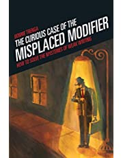 Curious Case of the Misplaced Modifier: How to Solve the Mysteries of Weak Writing