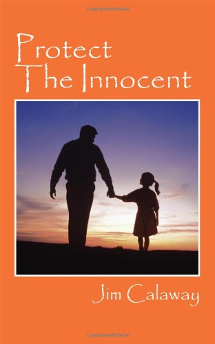 Book: Protect The Innocent by Jim Calaway