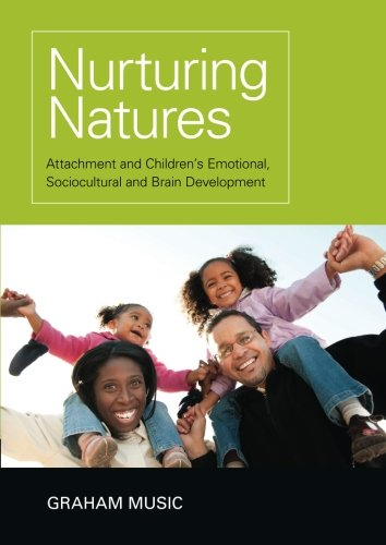 Nurturing Natures: Attachment and Children's Emotional, Sociocultural and Brain Development by Psychology Press
