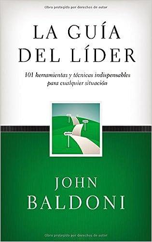 La Guía del Líder: 101 Herramientas Y Técnicas Indispensables Para Cualquier Situación: Amazon.es: John Baldoni: Libros