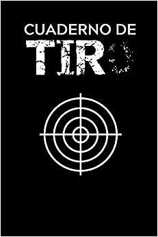 Book's Cover of Cuaderno de tiro: Es un diario de tiro - Formato 16 cm x 23 cm , de 102 páginas - Es el cuaderno ideal para llevar un registro completo de sus disparos (Español) Tapa blanda – 13 diciembre 2019