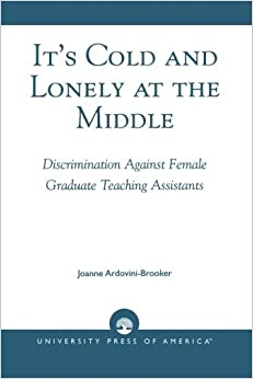 Book It's Cold and Lonely at the Middle: Discrimination Against Female Graduate Teaching Assistants by Ardovini-Brooker Joanne (2003-10-07)