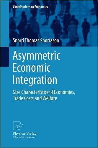 Asymmetric Economic Integration: Size Characteristics of Economies, Trade Costs and Welfare (Contributions to Economics)