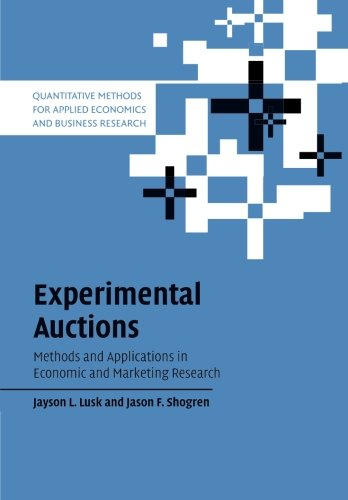 Experimental Auctions: Methods and Applications in Economic and Marketing Research (Quantitative Methods for Applied Eco