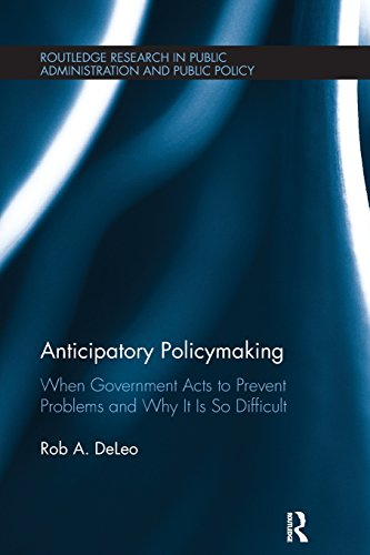 Anticipatory Policymaking: When Government Acts to Prevent Problems and Why It Is So Difficult