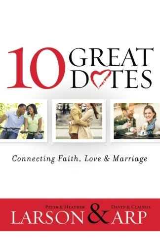 10 Great Dates: Connecting Faith, Love & Marriage by Heather Larson (2013-09-15)