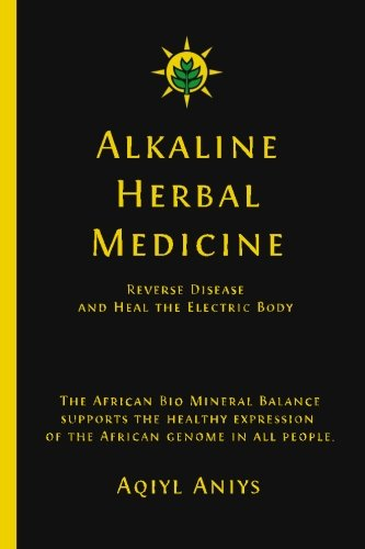 Alkaline Herbal Medicine: Reverse Disease and Heal the Electric Body (Best Medication For Mucus)