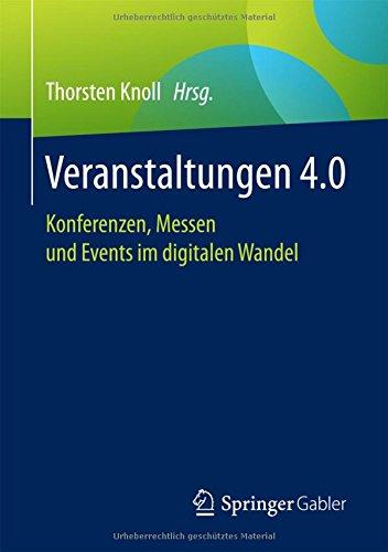 Veranstaltungen 4.0: Konferenzen, Messen und Events im digitalen Wandel Taschenbuch – 28. Juni 2017 Thorsten Knoll Springer Gabler 3658162228 Business/Economics