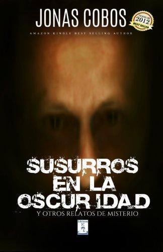 Susurros en la Oscuridad: Antologia de Relatos (Volume 1) (Spanish Edition) [Jonas Cobos] (Tapa Blanda)