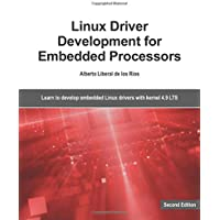 Linux Driver Development for Embedded Processors - Second Edition: Learn to develop Linux embedded drivers with kernel 4…