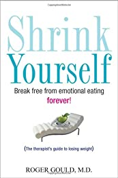 Shrink Yourself: Break Free from Emotional Eating Forever