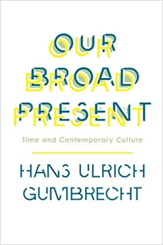 Book Our Broad Present: Time and Contemporary Culture (Insurrections: Critical Studies in Religion, Politics, and Culture) by Hans Ulrich Gumbrecht (2014-05-27)