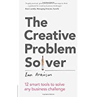 The Creative Problem Solver: 12 smart tools to solve any business challenge