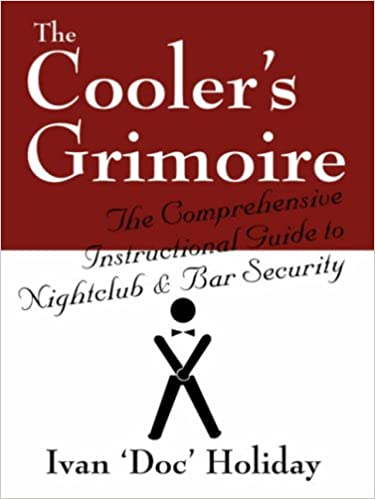 The Cooler's Grimoire: The Comprehensive Instructional Guide to Nightclub & Bar Security