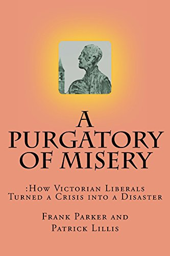 A Purgatory of Misery: How Victorian Liberalism Turned a Crisis into a Disaaster