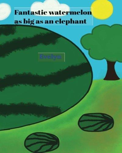 Download Fantastic watermelon as big as an elephant pdf