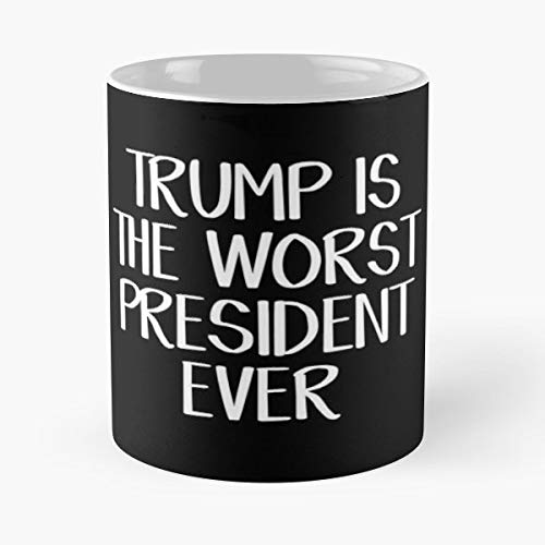 Trump Is The Worst P - 11 Oz White -coffee Mug.