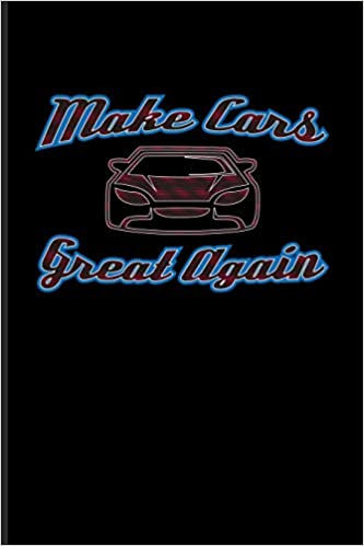 Make Cars Great Again Funny Car Quotes Journal For