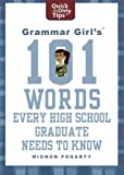Grammar Girl's 101 Words Every High School Graduate Needs to Know, Mignon Fogarty, 0312573456