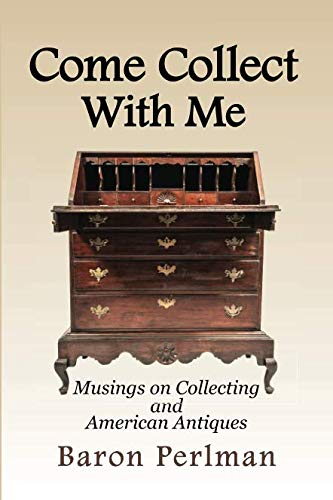 Come Collect With Me: Musings on Collecting and American Antiques (Collecting Antique Furniture)