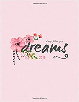 Always Follow Your Dreams 2019: Weekly Monthly Planner ...