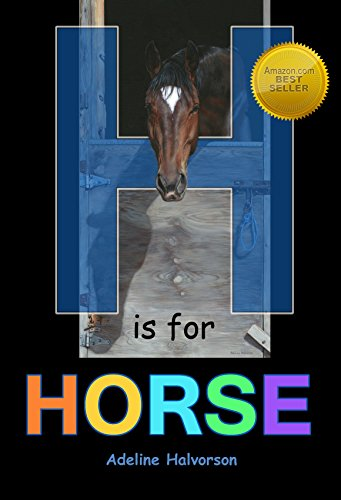 H is for Horse: the equine paintings of Adeline Halvorson in a fun, rhyming, easy to read Alphabet book with a positive -