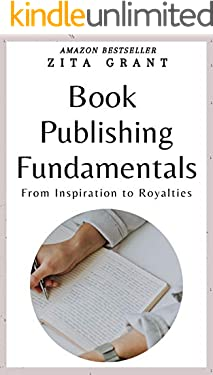 Book Publishing Fundamentals: From Inspiration to Royalties