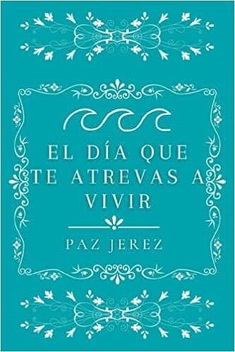 El día que te atrevas a vivir de Paz Jerez