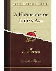 A Handbook of Indian Art (Classic Reprint)